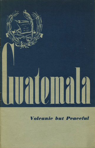 Guatemala. Volcanic but Peaceful. [Guatemala, land of the trees]. Guatemala, Coordinator of Inter-American Affairs.