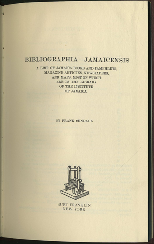 Bibliographia Jamaicensis. A List of Jamaica Books and Pamphlets, Magazine Articles, Newspapers, and Maps, Most of Which are in the Library of the Institute of Jamaica. Frank Cundall.