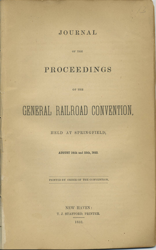 Journal of the Proceedings of the General Railroad Convention, Held at Springfield, August 24th and 25th, 1852. Convention of Rail Road Officers, William P. Burrall.
