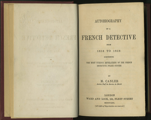 Autobiography of a French Detective from 1818 to 1858 comprising the Most Curious Revelations of the French Detective Police System. Louis Canler.