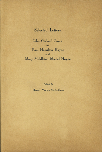Selected Letters. John Garland James to Paul Hamilton Hayne and Mary Middleton Michel Hayne. John Garland James, Daniel Morley McKeithan, ed.