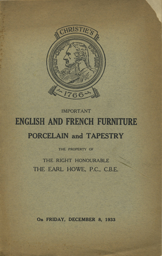 Catalogue of Highly Important English and French Furniture Porcelain and Tapestry. The Property of the Right Honourable The Earl Howe. December 8, 1933. Christie's.