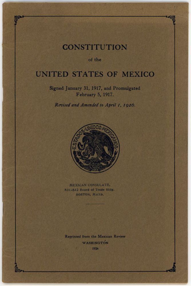 Constitution of the United States of Mexico. Signed January 31, 1917, and Promulgated February 5, 1917. Revised and Amended to April 1, 1926. Mexico.