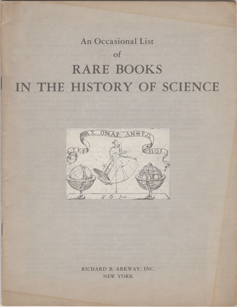 An Occasional List of Rare Books in the History of Science. Richard B. Arkway.