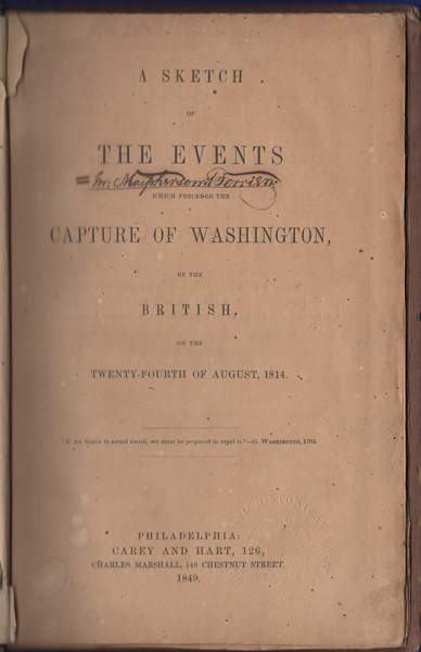 A Sketch of the Events which Preceded the Capture of Washington, by the British, on the twenty-fourth of August, 1814. E D. I., Edward D. Ingraham.