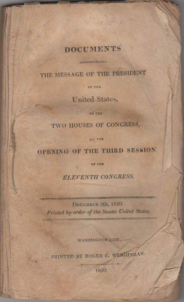 Documents accompanying the Message of the President of the United States, to the Two Houses of Congress, at the Opening of the Third Session of the Eleventh Congress. December 5th, 1810. Printed by order of the Senate United States. James. U. S. Congress Madison.