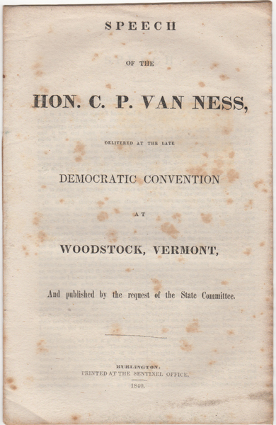Speech of the Hon. C.P. Van Ness, Delivered at the late Democratic Convention at Woodstock, Vermont, and Published by the request of the State Committee. C. P. Van Ness, Cornelius Peter.