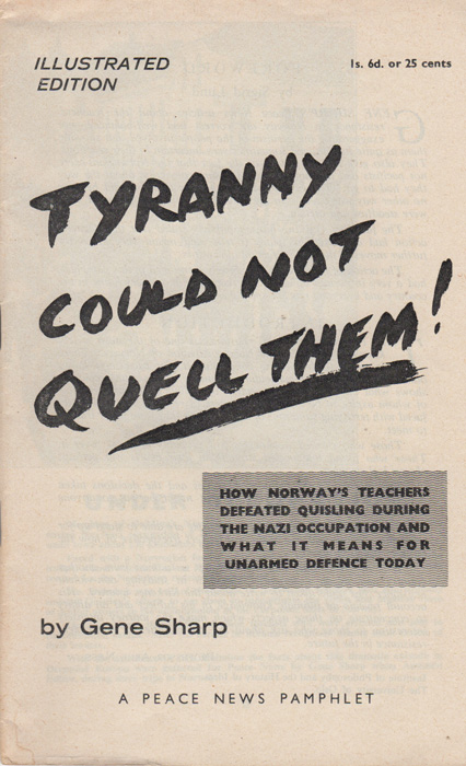 Tyranny Could Not Quell Them! How Norway's Teachers Defeated Quisling During the Nazi Occupation and What it Means for Unarmed Defence Today. Gene Sharp.
