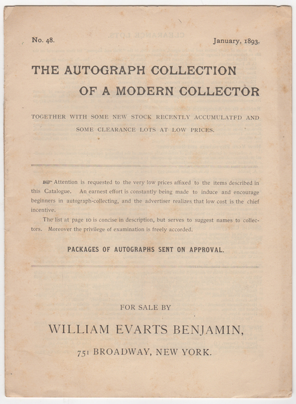 The Autograph Collection of a Modern Collector. Together with Some New Stock Recently Accumulated and Some Clearance Lots at Low Prices. No. 48. January, 1893. William Evarts Benjamin.