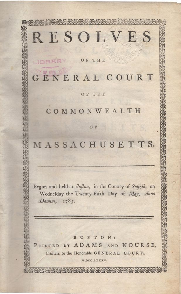 Resolves of the General Court of the Commonwealth of Massachusetts: Begun and held at Boston, in the County of Suffolk, on Wednesday, the Twenty-fifth day of May, A.D., 1785 [bound with] Supplement to the Resolves of the General Court of the Commonwealth of Massachusetts: Begun and held at Boston, in the County of Suffolk, on Wednesday, the Twenty-fifth day of May, A.D., 1785 [bound with] Resolves of the General Court of the Commonwealth of Massachusetts: Begun and held at Boston, in the County of Suffolk, on Wednesday, the Twenty-fifth day of May, A.D., 1785; and from thence continued , by adjournment, to Wednesday, the Nineteenth Day of October following [bound with] Resolves of the General Court of the Commonwealth of Massachusetts: Begun and held at Boston, in the County of Suffolk, on Wednesday, the Twenty-fifth day of May, A.D., 1785; and from thence continued , by adjournments, to Wednesday, the First Day of February, 1786. Massachusetts.