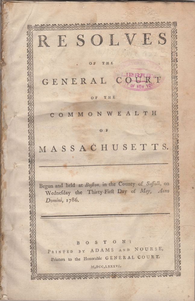 Resolves of the General Court of the Commonwealth of Massachusetts: Begun and held at Boston, in the County of Suffolk, on Wednesday, the Thirty-first day of May, A.D., 1786. Massachusetts.