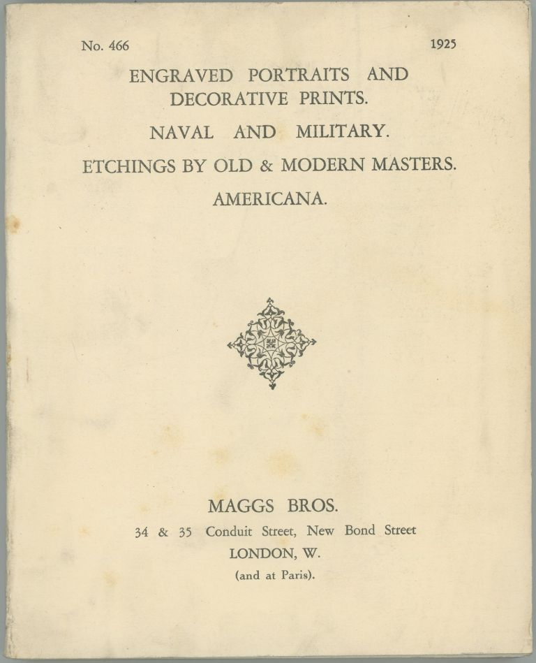 Engraved Portraits and Decorative Prints. Naval and Military. Etchings by Old & Modern Masters. Americana. [Catalogue] No. 466. Maggs Bros.