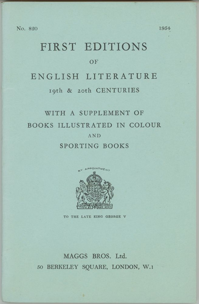 First Editions of English Literature 19th & 20th centuries. With a Supplement of Books Illustrated in Color and Sporting Books [Catalogue] No. 820. 1954. Maggs Bros.