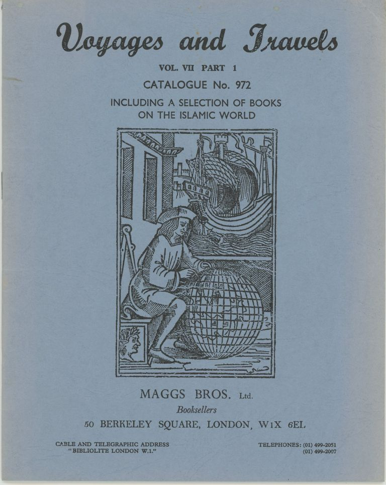 Voyages and Travels. Vol. VII Part I Catalogue No. 972. Including a Selection of Books on the Islamic World. Maggs Bros.
