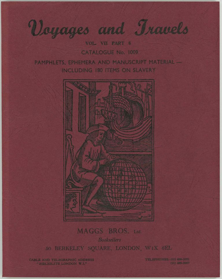 Voyages and Travels. Vol. VII Part 6 Catalogue No. 1009. Pamphlets, Ephemera and Manuscript Material - including 180 Items on Slavery. Maggs Bros.