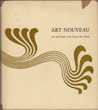 Art Nouveau. Art and Design at the Turn of the Century. Peter Selz, Mildred Constantine, eds