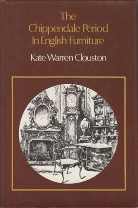 The Chippendale Period in English Furniture. Kate Warren Clouston
