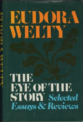 The Eye of the Story. Selected Essays and Reviews. Eudora Welty