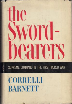 The Swordbearers. Supreme Command in the First World War. Correlli Barnett