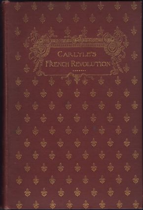 The French Revolution: A History. In Three Volumes. Thomas Carlyle.