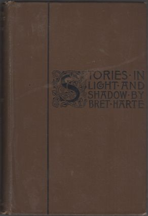 Stories in Light and Shadow. Bret Harte