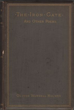The Iron Gate and Other Poems. Oliver Wendell Holmes