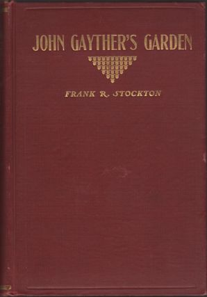 John Gayther's Garden and the Stories Told Therein. Frank R. Stockton