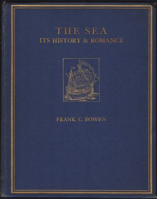 The Sea: Its History and Romance. Volume 1 [to 1697]. Frank C. Bowen