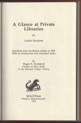 A Glance at Private Libraries. Reprinted from the Boston Edition of 1855 with an Introduction and Annotated Index. Luther Farnham.