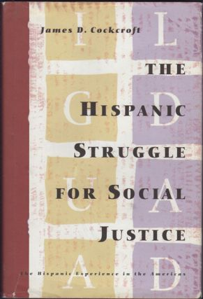 The Hispanic Struggle for Social Justice: The Hispanic Experience in the Americas. James D....