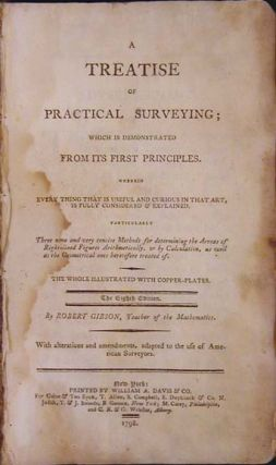 A Treatise on Practical Surveying; Which is Demonstrated from Its First Principles. Wherein Every...