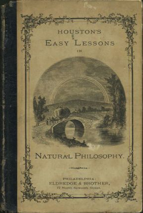 Easy Lessons In Natural Philosophy. For Young Children. Edwin J. Houston