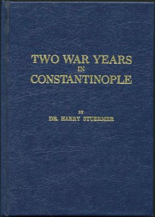 Two War Years in Constantinople. Sketches of German and Young Turkish Ethics and Politics. Harry...