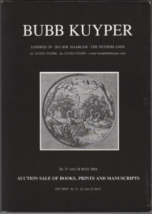 Auction Sale Of Books, Prints And Manuscripts: To Be Auctioned 26, 27 and 28 May 2004. Bubb Kuyper