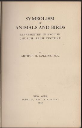 Symbolism of Animals and Birds in English Church Architecture. Arthur H. Collins