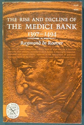The Rise and Decline of the Medici Bank 1397-1494. Raymond De Roover