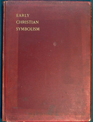 An Introduction to Early Christian Symbolism: a series of compositions from fresco-paintings,...