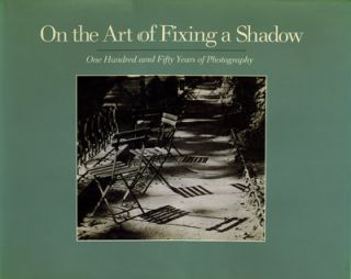On the Art of Fixing a Shadow: One Hundred Fifty Years of Photography. Sarah Greenough