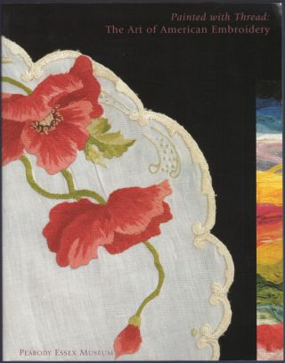 Painted with Thread: The Art of American Embroidery. Paula Bradstreet Richter