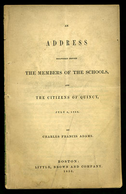 An Address delivered before the Members of the Schools, and the Citizens of Quincy, July 4, 1856. Charles Francis Adams.