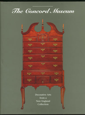 The Concord Museum. Decorative Arts from a New England Collection. David F. Wood, ed