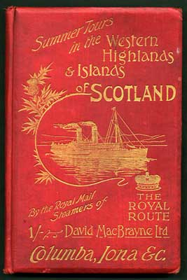 The Royal Route. Summer Tours in the Western Highlands and Islands of Scotland by the Royal Mail...