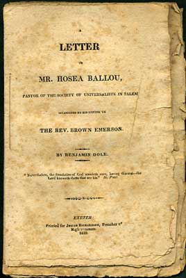 A Letter to Mr. Hosea Ballou, Pastor of the Society of Universalists in Salem Occasioned by his Letter to the Rev. Brown Emerson [bound with] Solemn and Important Reasons Against Becoming a Universalist. Benjamin. Kelly Dole, John.