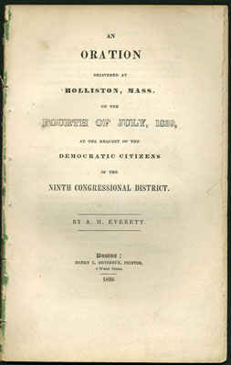 An Oration Delivered at Holliston, Mass. on the Fourth of July, 1839, at the Request of the Democratic Citizens of the Ninth Congressional District. A. H. Everett, Alexander Hill.