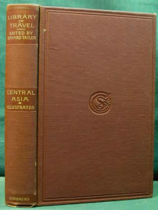 Central Asia. Travels in Cashmere, Little Thibet and Central Asia. Bayard Taylor, Thomas Stevens