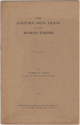 The Eastern Iron Trade of the Roman Empire. [Reprinted from the Journal of the American Oriental...
