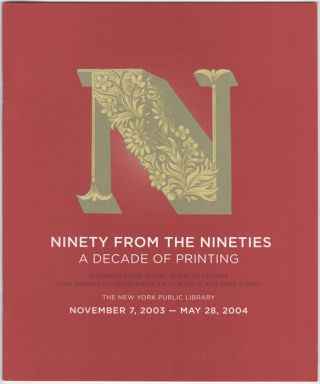Ninety from the Nineties. A Decade of Printing. New York Public Library: November 7, 2003-May 28, 2004. Virgina Bartow, New York Public Library.