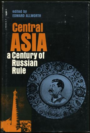 Central Asia. A Century of Russian Rule. Edward Allworth, ed.
