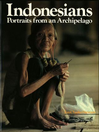Indonesians. Portraits from an Archipelago. Ian Charles Stewart, text, photos