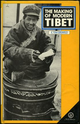 The Making of Modern Tibet. A. Tom Grunfeld.
